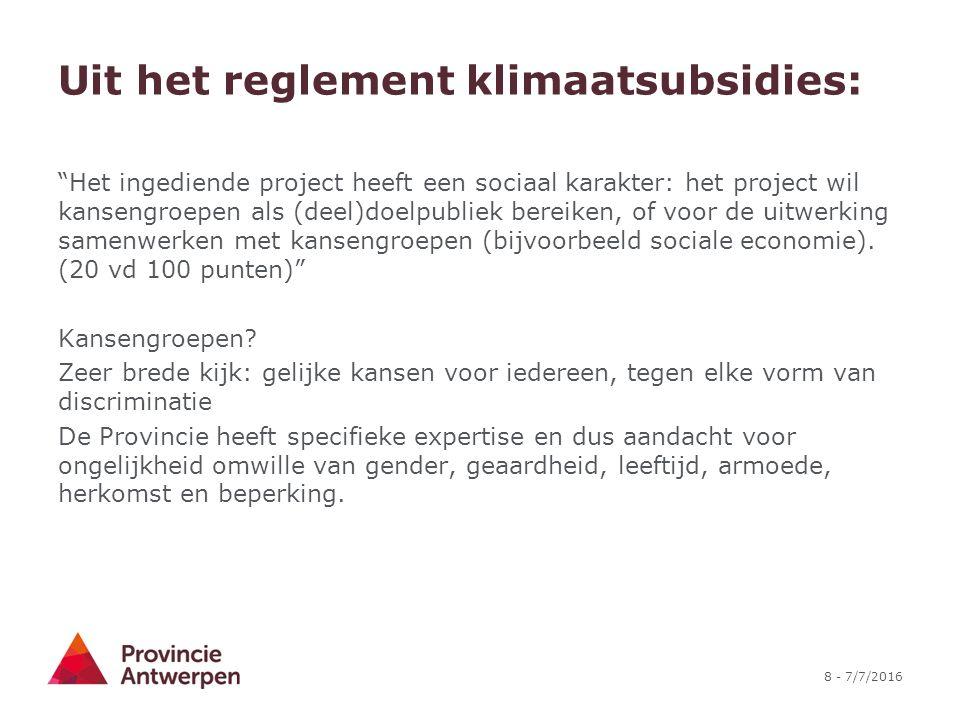8 - 7/7/2016 Uit het reglement klimaatsubsidies: Het ingediende project heeft een sociaal karakter: het project wil kansengroepen als (deel)doelpubliek bereiken, of voor de uitwerking samenwerken met kansengroepen (bijvoorbeeld sociale economie).