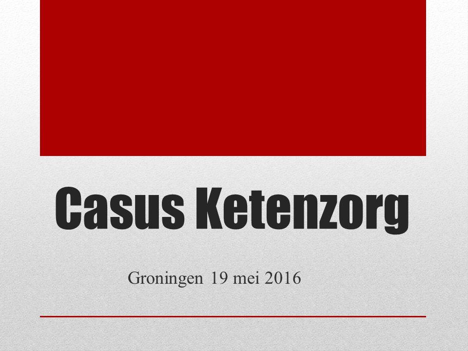 Casus Ketenzorg Groningen 19 mei 2016