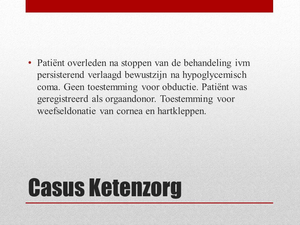 Casus Ketenzorg Patiënt overleden na stoppen van de behandeling ivm persisterend verlaagd bewustzijn na hypoglycemisch coma. Geen toestemming voor obd