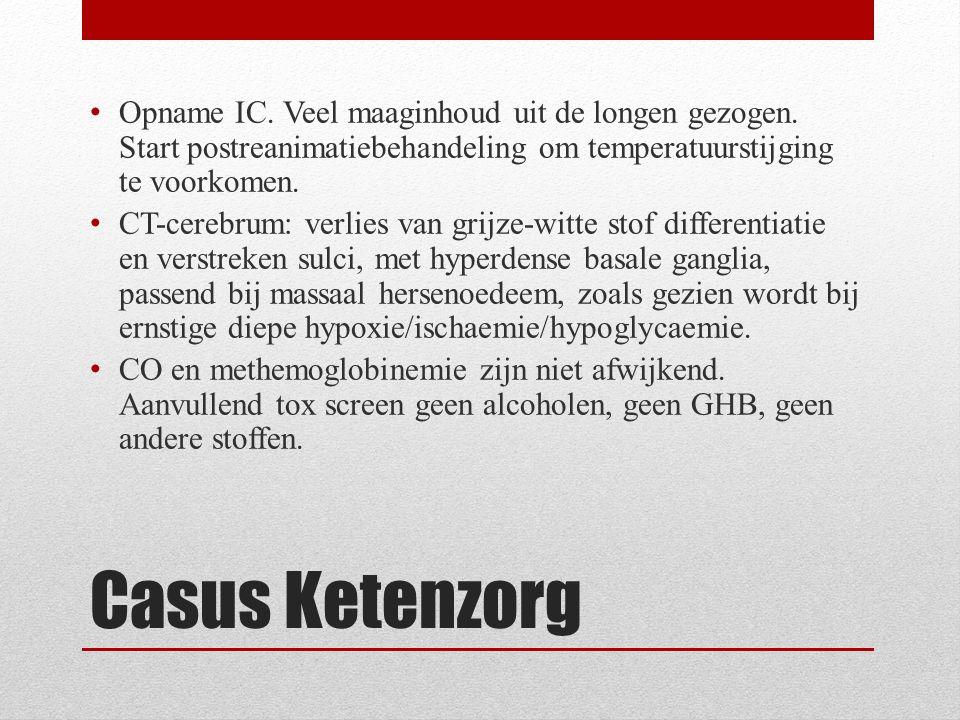 Casus Ketenzorg Opname IC. Veel maaginhoud uit de longen gezogen. Start postreanimatiebehandeling om temperatuurstijging te voorkomen. CT-cerebrum: ve