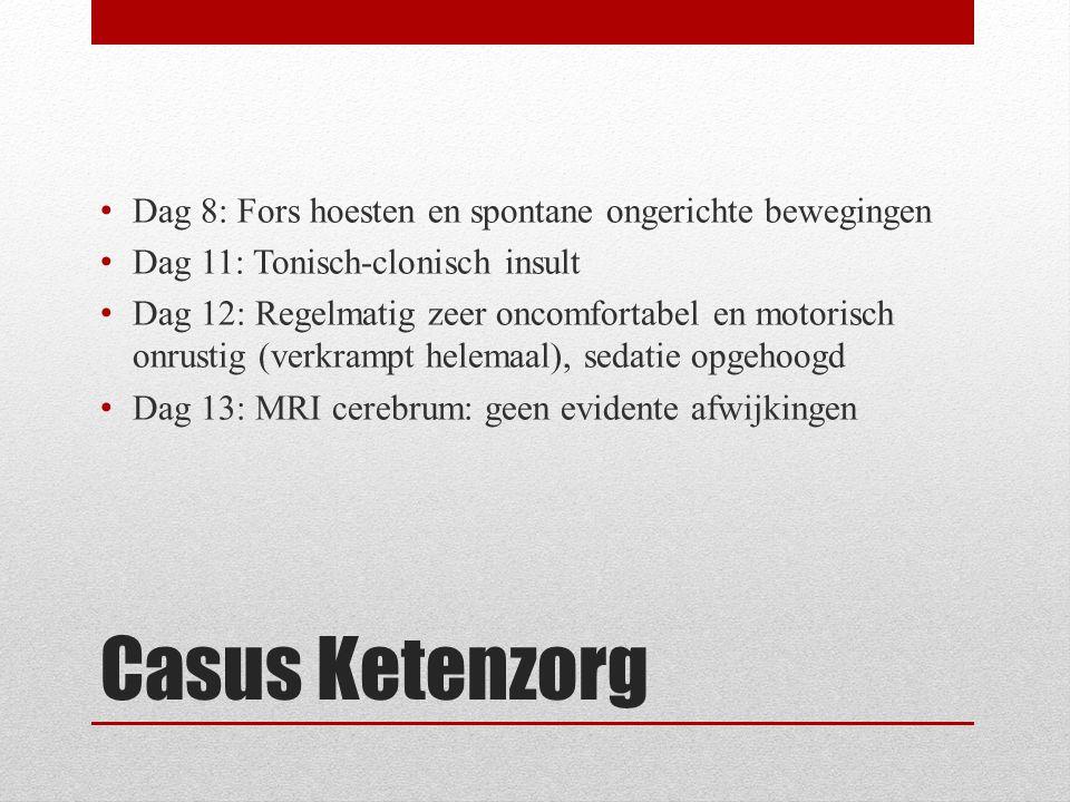 Casus Ketenzorg Dag 8: Fors hoesten en spontane ongerichte bewegingen Dag 11: Tonisch-clonisch insult Dag 12: Regelmatig zeer oncomfortabel en motoris