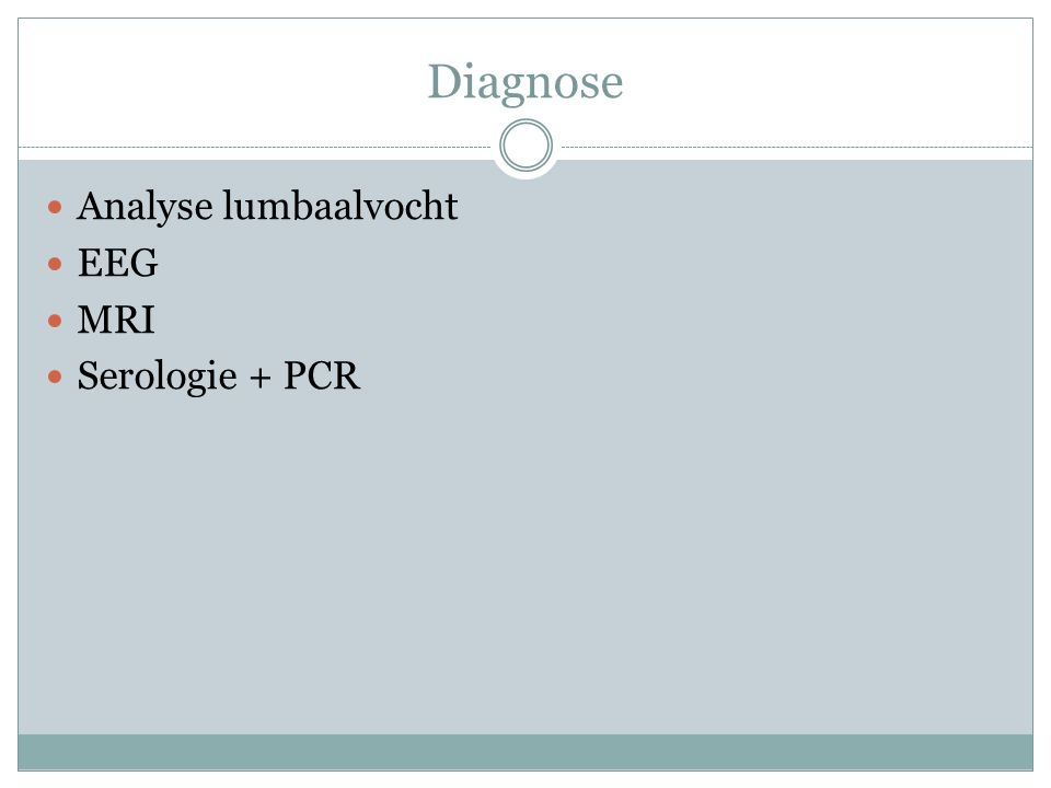 Diagnose Analyse lumbaalvocht EEG MRI Serologie + PCR