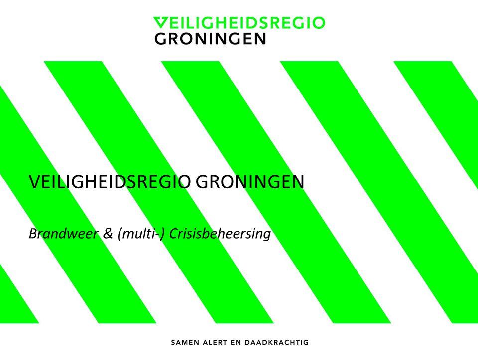 VEILIGHEIDSREGIO GRONINGEN Brandweer & (multi-) Crisisbeheersing