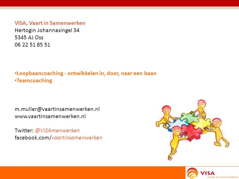 VISA, Vaart in Samenwerken Hertogin Johannasingel 34 5345 AJ Oss 06 22 51 85 51 Loopbaancoaching - ontwikkelen in, door, naar een baan Teamcoaching m.muller@vaartinsamenwerken.nl www.vaartinsamenwerken.nl Twitter: @VISAmenwerken facebook.com/vaartinsamenwerken