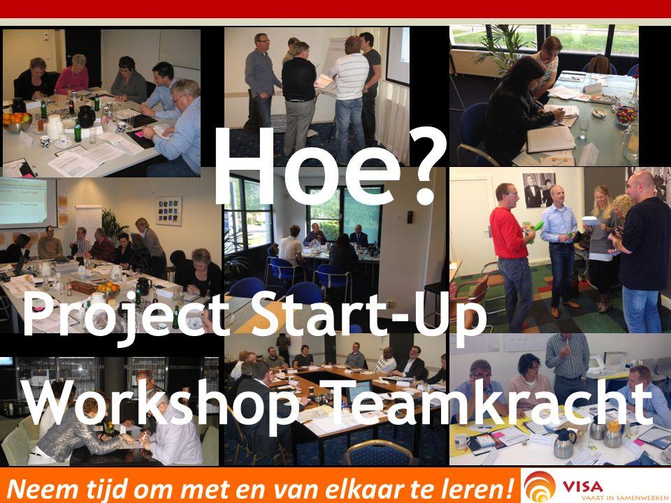 Project Start-Up Workshop Teamkracht Hoe Neem tijd om met en van elkaar te leren!