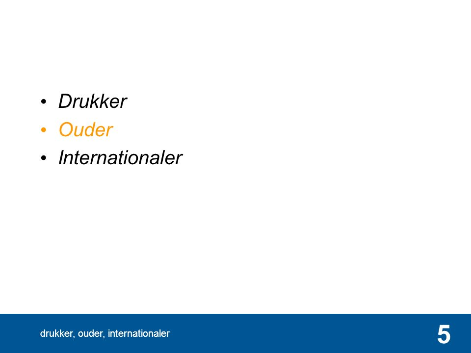 drukker, ouder, internationaler 5 Drukker Ouder Internationaler