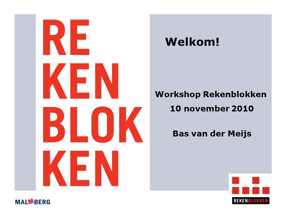 Workshop Rekenblokken 10 november 2010 Welkom! Bas van der Meijs