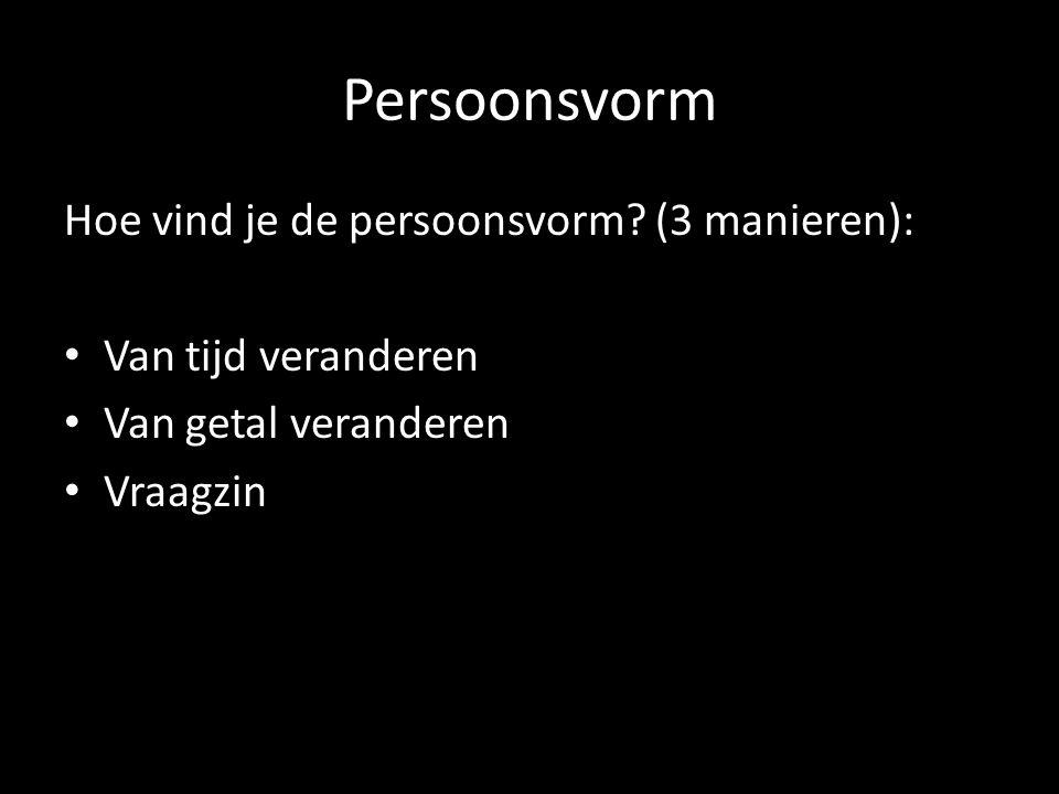 Persoonsvorm Hoe vind je de persoonsvorm.