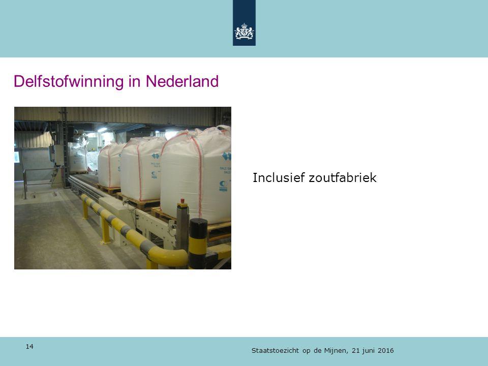 Delfstofwinning in Nederland Inclusief zoutfabriek Staatstoezicht op de Mijnen, 21 juni 2016 14