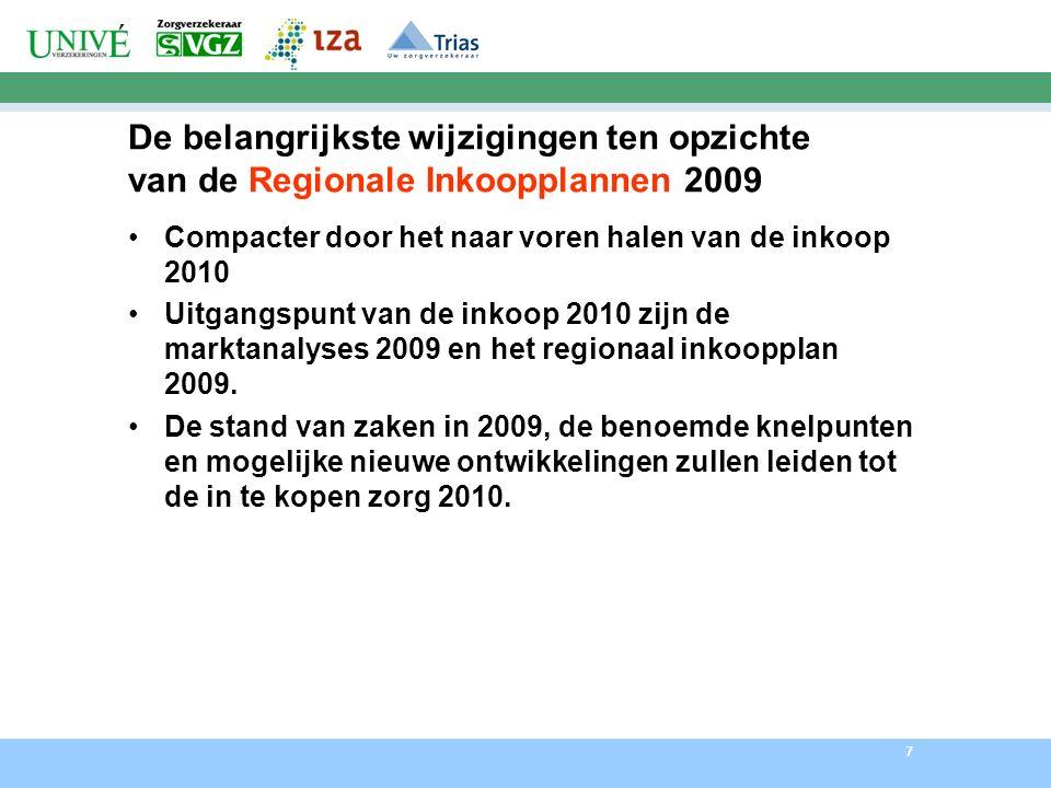 7 De belangrijkste wijzigingen ten opzichte van de Regionale Inkoopplannen 2009 Compacter door het naar voren halen van de inkoop 2010 Uitgangspunt van de inkoop 2010 zijn de marktanalyses 2009 en het regionaal inkoopplan 2009.