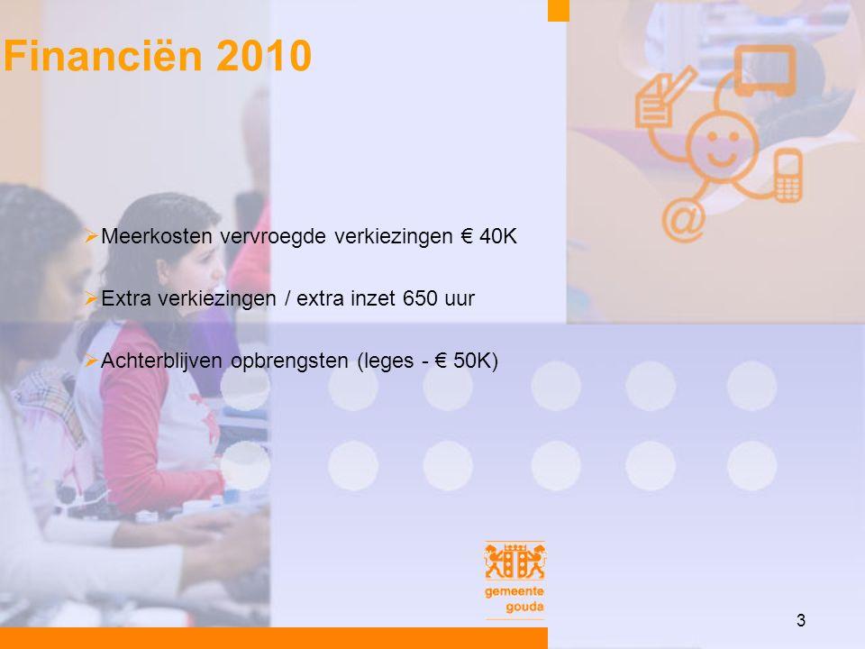 3  Meerkosten vervroegde verkiezingen € 40K  Extra verkiezingen / extra inzet 650 uur  Achterblijven opbrengsten (leges - € 50K) Financiën 2010