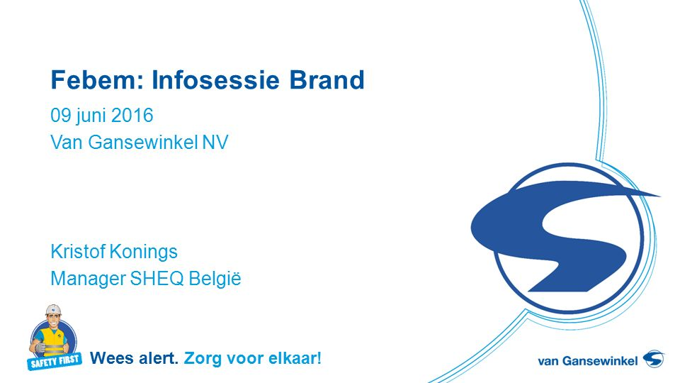 Febem: Infosessie Brand 09 juni 2016 Van Gansewinkel NV Kristof Konings Manager SHEQ België