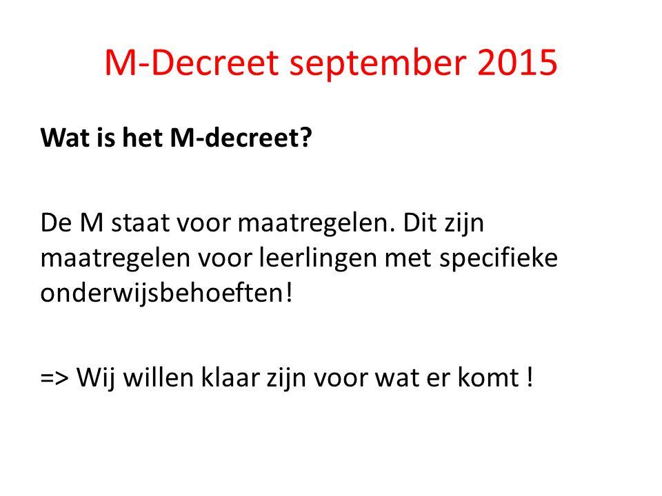 M-Decreet september 2015 Wat is het M-decreet. De M staat voor maatregelen.