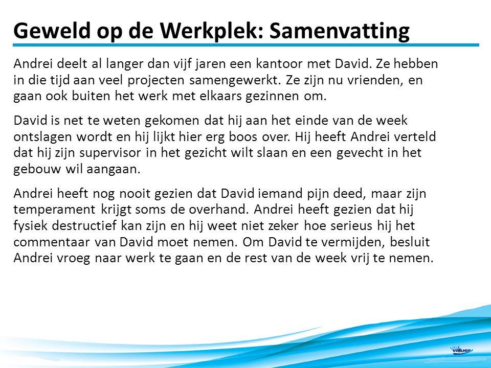 Geweld op de Werkplek: Samenvatting 2 Andrei deelt al langer dan vijf jaren een kantoor met David.