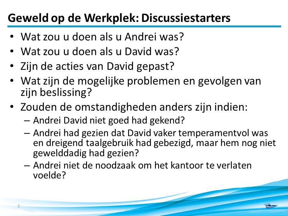 Geweld op de Werkplek: Discussiestarters Wat zou u doen als u Andrei was? Wat zou u doen als u David was? Zijn de acties van David gepast? Wat zijn de