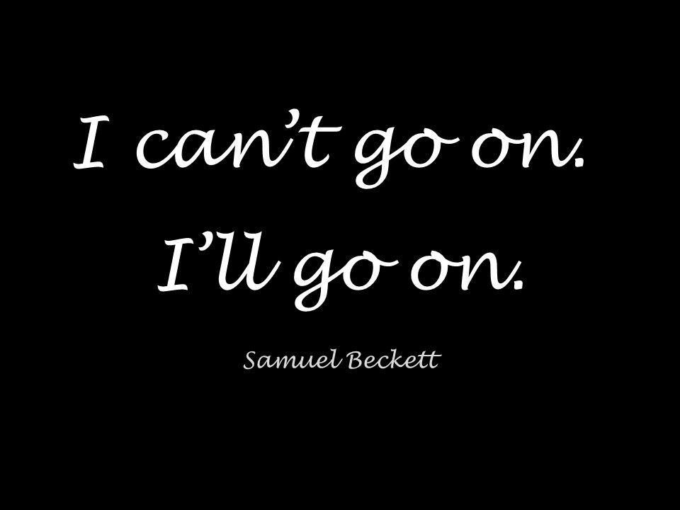I can't go on. I'll go on. Samuel Beckett