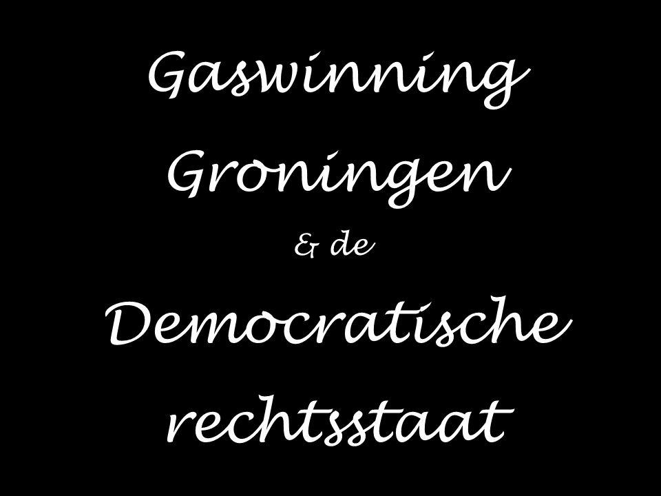 Gaswinning Groningen & de Democratische rechtsstaat