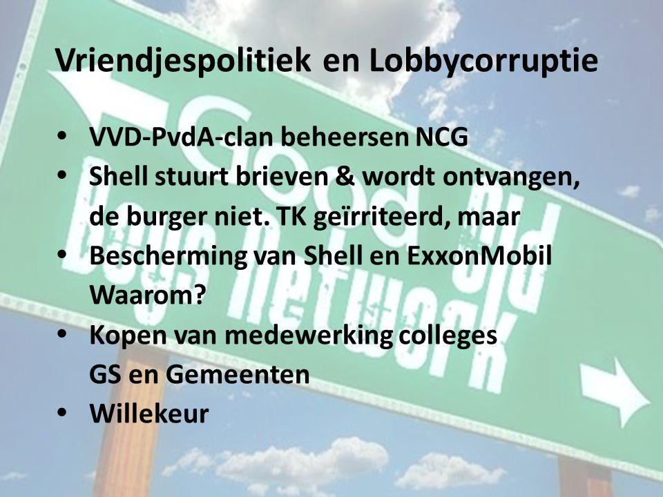 Vriendjespolitiek en Lobbycorruptie  VVD-PvdA-clan beheersen NCG  Shell stuurt brieven & wordt ontvangen, de burger niet.