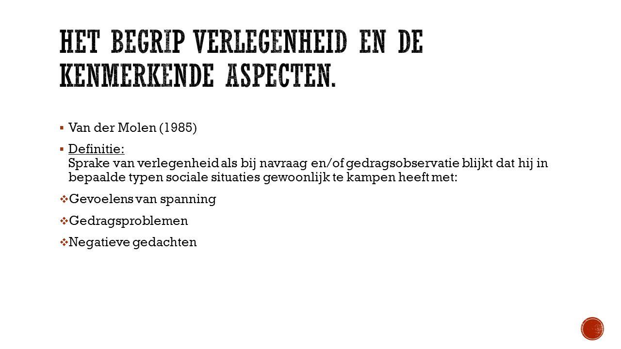  Van der Molen (1985)  Definitie: Sprake van verlegenheid als bij navraag en/of gedragsobservatie blijkt dat hij in bepaalde typen sociale situaties