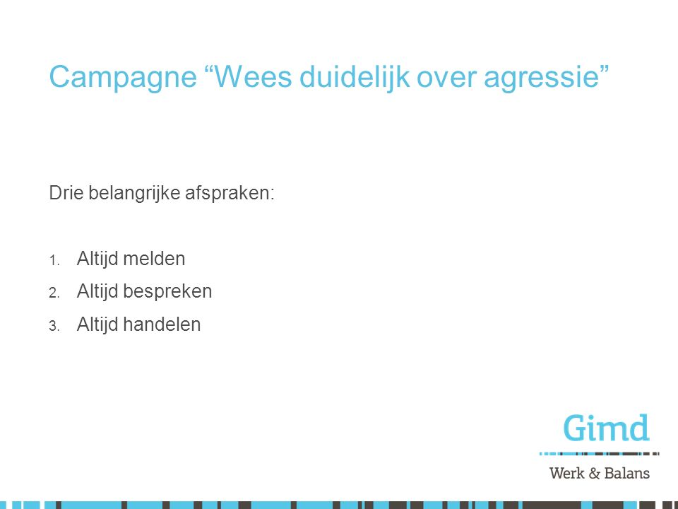 """Campagne """"Wees duidelijk over agressie"""" Drie belangrijke afspraken: 1. Altijd melden 2. Altijd bespreken 3. Altijd handelen"""