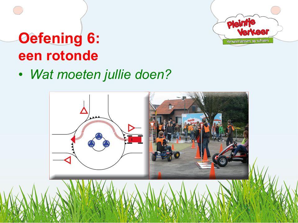 Oefening 6: een rotonde Wat moeten jullie doen?