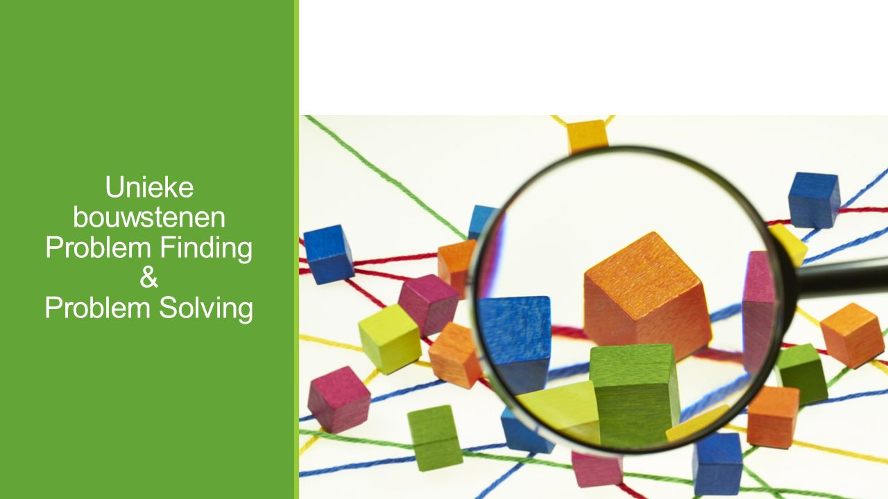 Unieke bouwstenen Problem Finding & Problem Solving