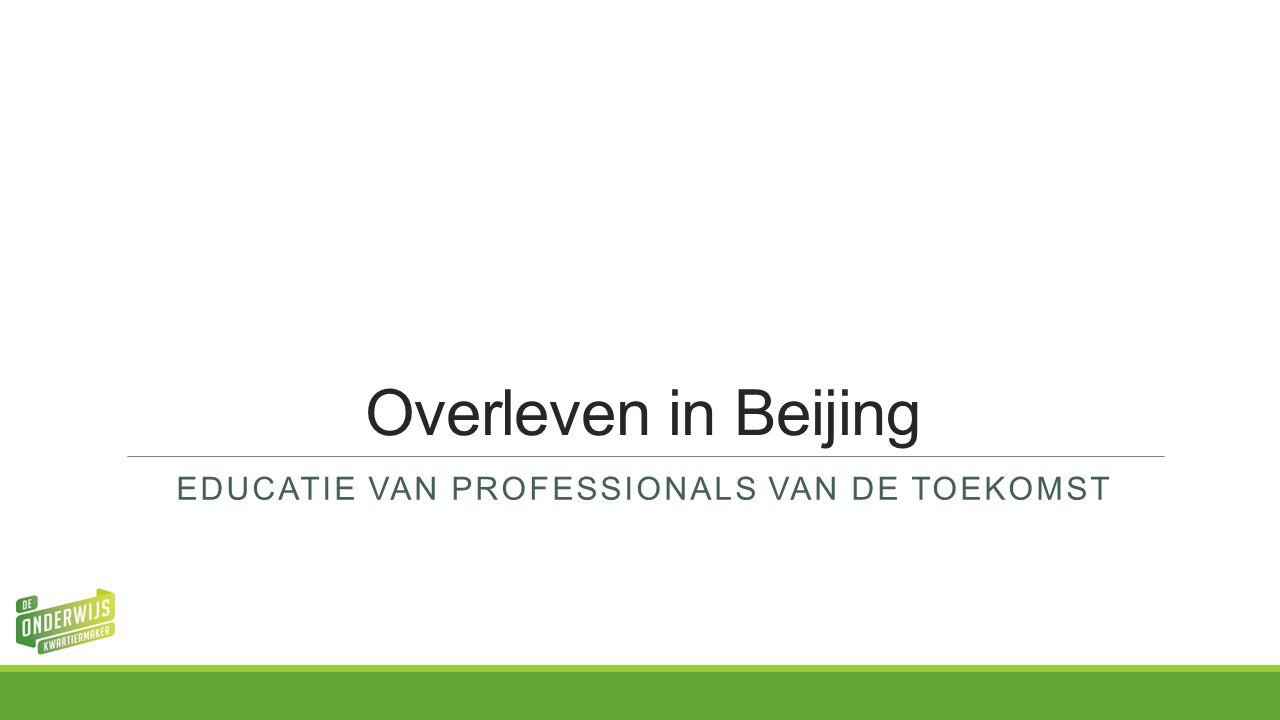 Overleven in Beijing EDUCATIE VAN PROFESSIONALS VAN DE TOEKOMST