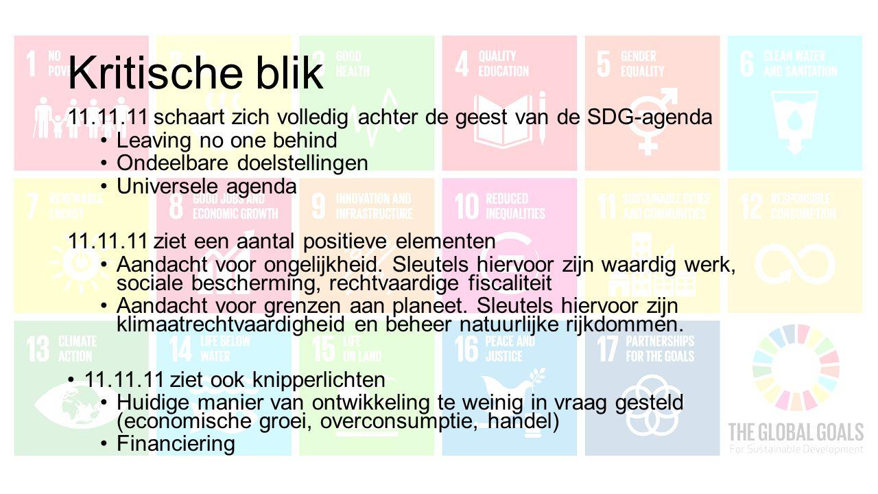 Kritische blik 11.11.11 schaart zich volledig achter de geest van de SDG-agenda Leaving no one behind Ondeelbare doelstellingen Universele agenda 11.11.11 ziet een aantal positieve elementen Aandacht voor ongelijkheid.
