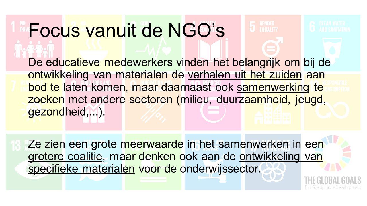 Focus vanuit de NGO's De educatieve medewerkers vinden het belangrijk om bij de ontwikkeling van materialen de verhalen uit het zuiden aan bod te laten komen, maar daarnaast ook samenwerking te zoeken met andere sectoren (milieu, duurzaamheid, jeugd, gezondheid,...).