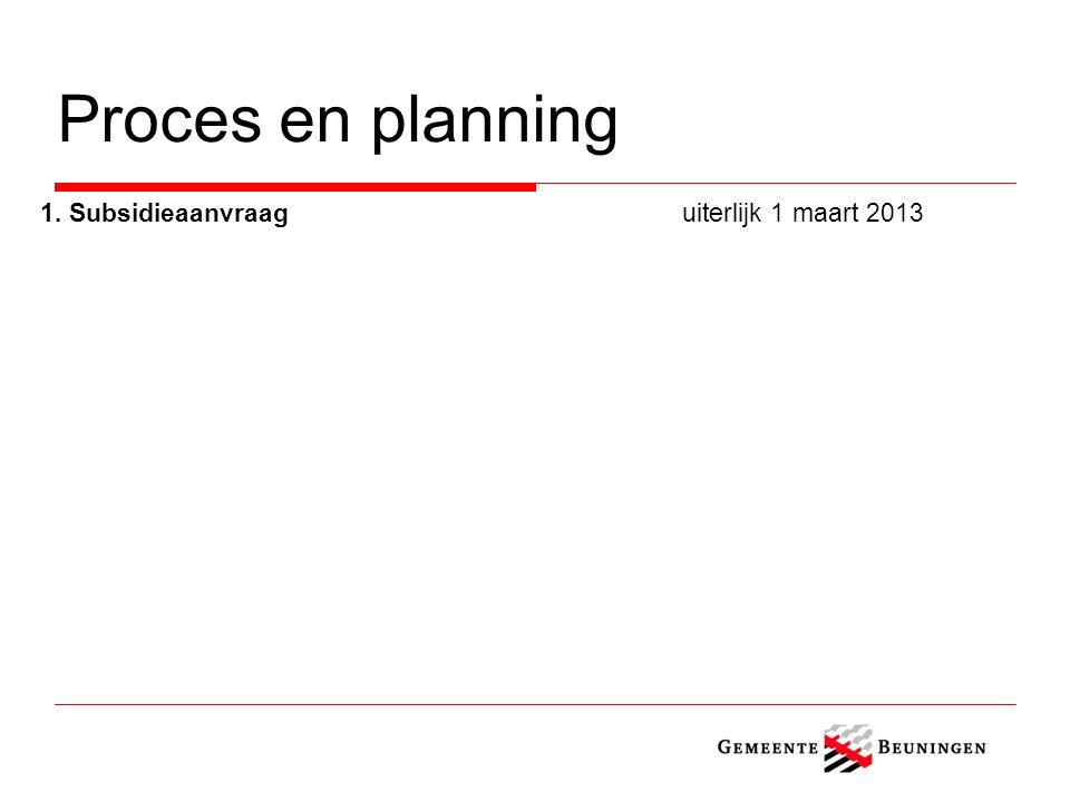 Proces en planning 1. Subsidieaanvraaguiterlijk 1 maart 2013