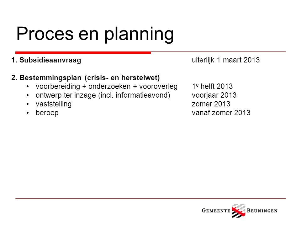 Proces en planning 1. Subsidieaanvraaguiterlijk 1 maart 2013 2.