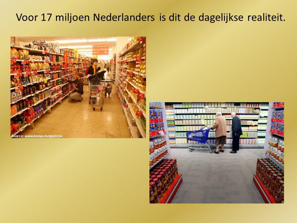 Voor 17 miljoen Nederlanders is dit de dagelijkse realiteit.