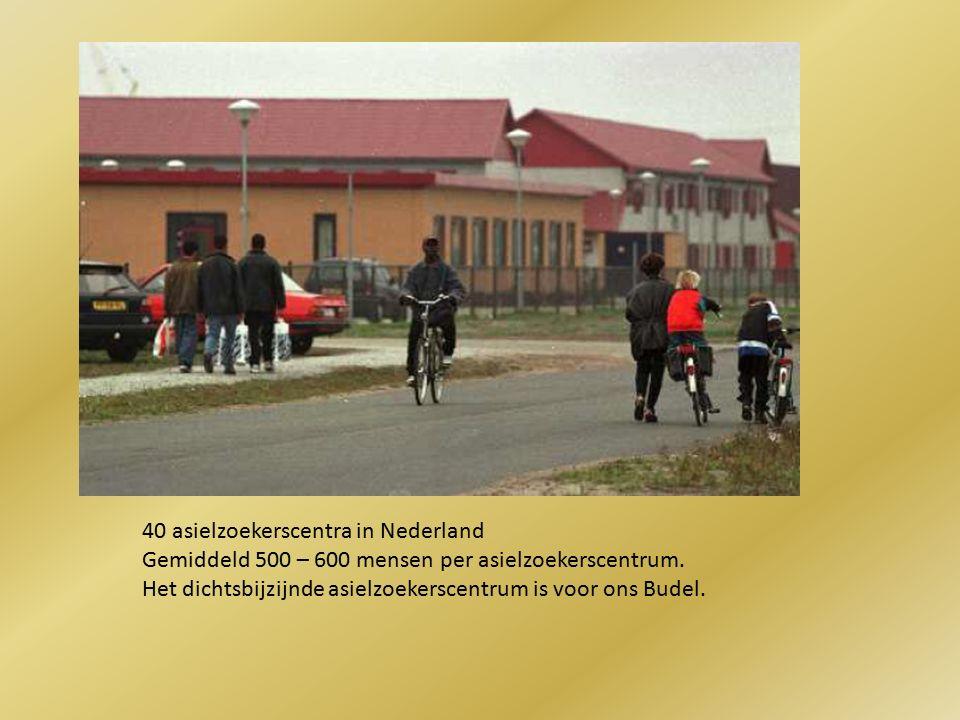 40 asielzoekerscentra in Nederland Gemiddeld 500 – 600 mensen per asielzoekerscentrum.