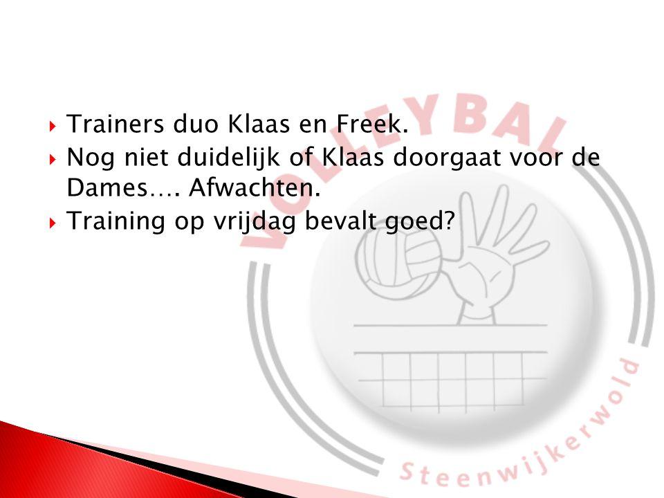  Trainers duo Klaas en Freek.  Nog niet duidelijk of Klaas doorgaat voor de Dames….