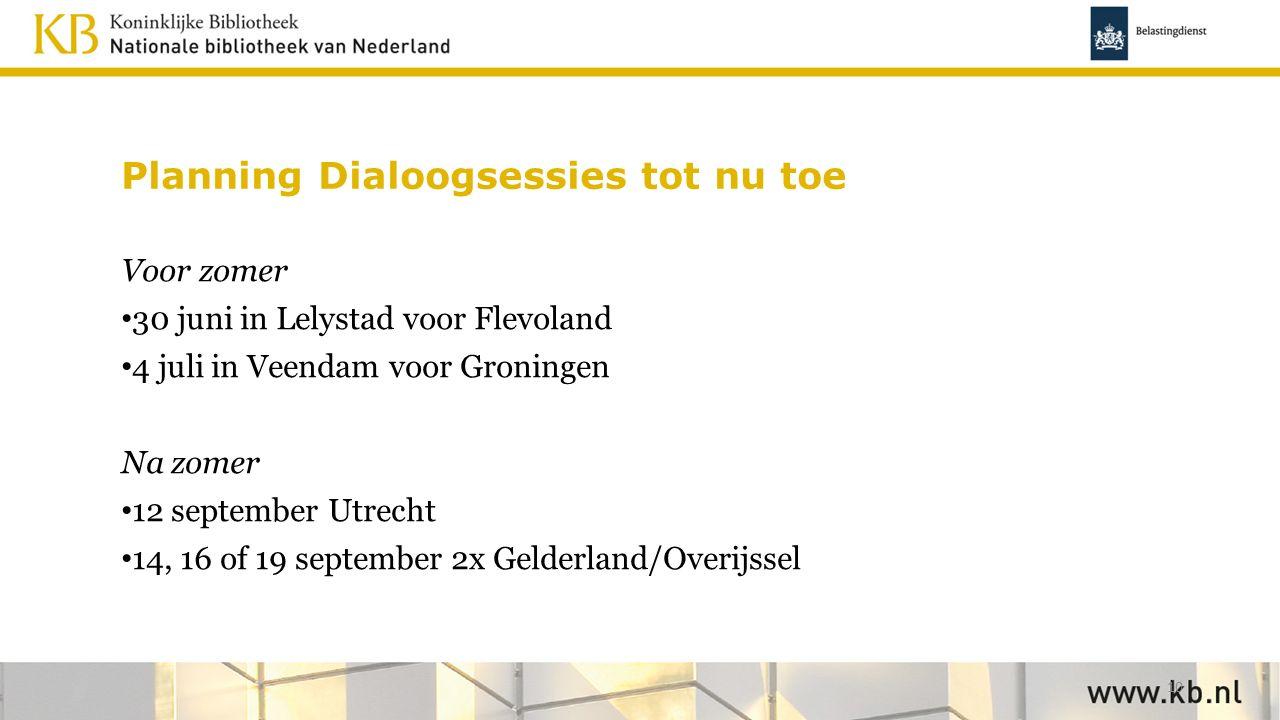 Planning Dialoogsessies tot nu toe Voor zomer 30 juni in Lelystad voor Flevoland 4 juli in Veendam voor Groningen Na zomer 12 september Utrecht 14, 16