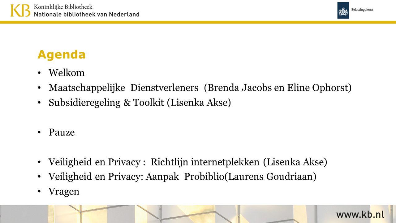 Agenda Welkom Maatschappelijke Dienstverleners (Brenda Jacobs en Eline Ophorst) Subsidieregeling & Toolkit (Lisenka Akse) Pauze Veiligheid en Privacy : Richtlijn internetplekken (Lisenka Akse) Veiligheid en Privacy: Aanpak Probiblio(Laurens Goudriaan) Vragen 2