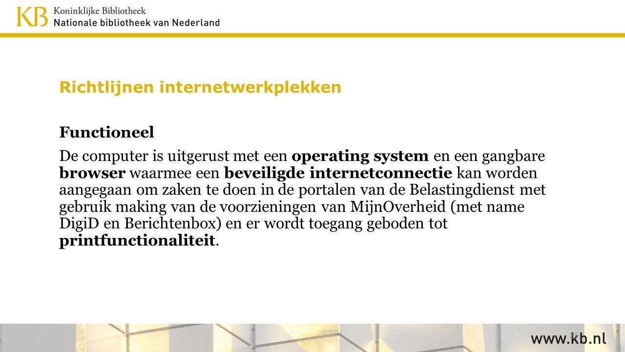 Richtlijnen internetwerkplekken Functioneel De computer is uitgerust met een operating system en een gangbare browser waarmee een beveiligde internetc