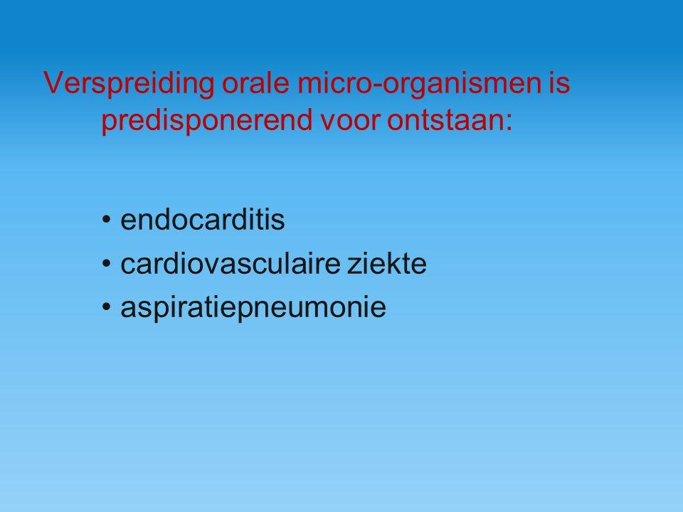 Verspreiding orale micro-organismen is predisponerend voor ontstaan: endocarditis cardiovasculaire ziekte aspiratiepneumonie