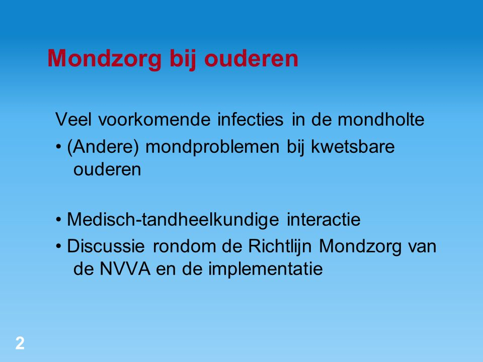 Veel voorkomende infecties in de mondholte (Andere) mondproblemen bij kwetsbare ouderen Medisch-tandheelkundige interactie Discussie rondom de Richtli