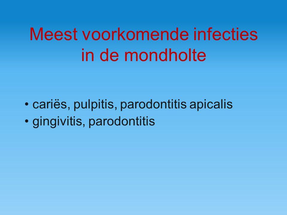 Meest voorkomende infecties in de mondholte cariës, pulpitis, parodontitis apicalis gingivitis, parodontitis