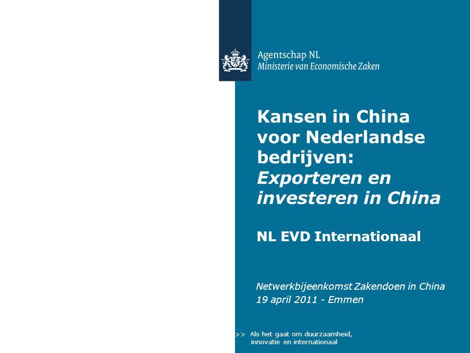 >> Als het gaat om internationaal ondernemen en samenwerken Kansen in China voor Nederlandse bedrijven: Exporteren en investeren in China NL EVD Internationaal Netwerkbijeenkomst Zakendoen in China 19 april 2011 - Emmen >> Als het gaat om duurzaamheid, innovatie en internationaal