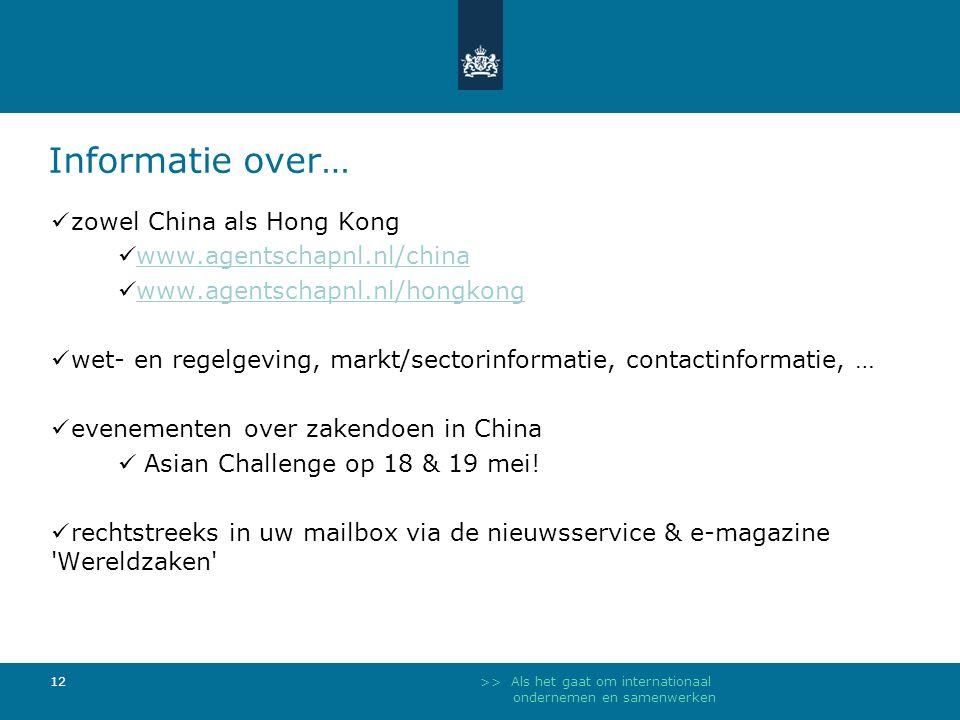 >> Als het gaat om internationaal ondernemen en samenwerken 12 zowel China als Hong Kong www.agentschapnl.nl/china www.agentschapnl.nl/hongkong wet- en regelgeving, markt/sectorinformatie, contactinformatie, … evenementen over zakendoen in China Asian Challenge op 18 & 19 mei.