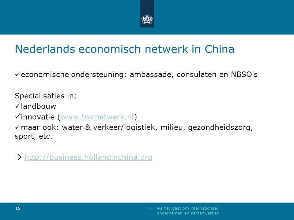 >> Als het gaat om internationaal ondernemen en samenwerken 15 Nederlands economisch netwerk in China economische ondersteuning: ambassade, consulaten en NBSO s Specialisaties in: landbouw innovatie (www.twanetwerk.nl)www.twanetwerk.nl maar ook: water & verkeer/logistiek, milieu, gezondheidszorg, sport, etc.
