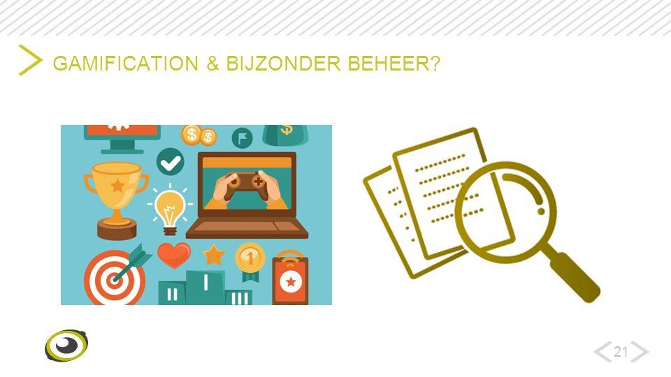 21 GAMIFICATION & BIJZONDER BEHEER?