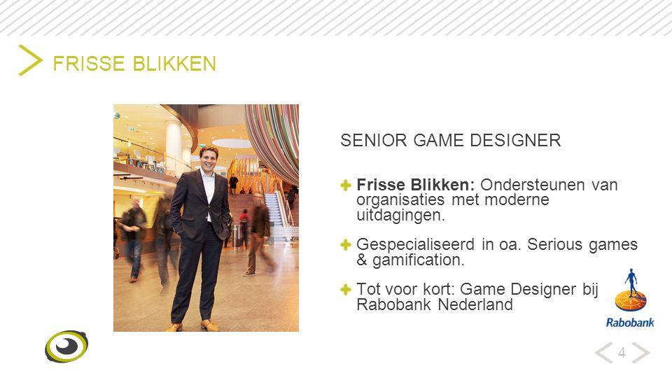 4 FRISSE BLIKKEN SENIOR GAME DESIGNER Frisse Blikken: Ondersteunen van organisaties met moderne uitdagingen.