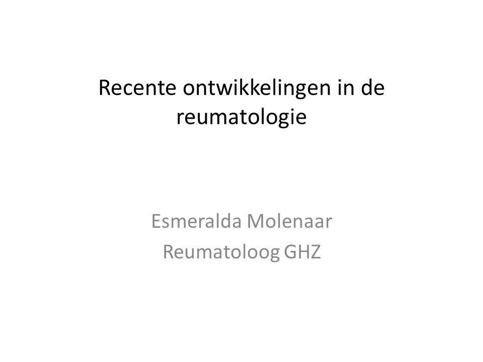 Recente ontwikkelingen in de reumatologie Esmeralda Molenaar Reumatoloog GHZ
