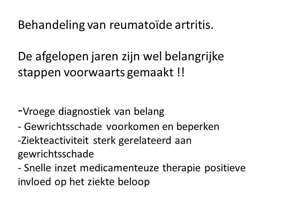 Behandeling van reumatoïde artritis. De afgelopen jaren zijn wel belangrijke stappen voorwaarts gemaakt !! - Vroege diagnostiek van belang - Gewrichts