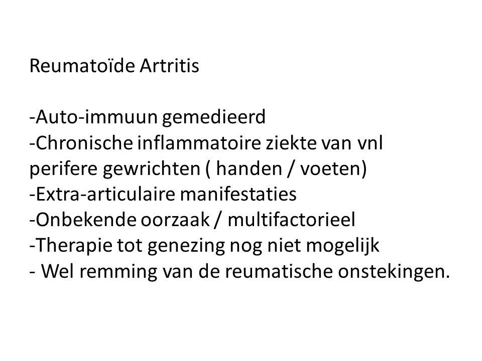 Reumatoïde Artritis -Auto-immuun gemedieerd -Chronische inflammatoire ziekte van vnl perifere gewrichten ( handen / voeten) -Extra-articulaire manifes