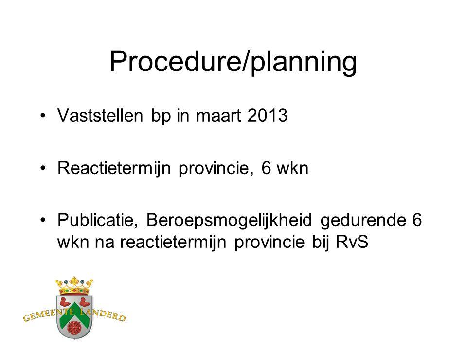 Procedure/planning Vaststellen bp in maart 2013 Reactietermijn provincie, 6 wkn Publicatie, Beroepsmogelijkheid gedurende 6 wkn na reactietermijn provincie bij RvS