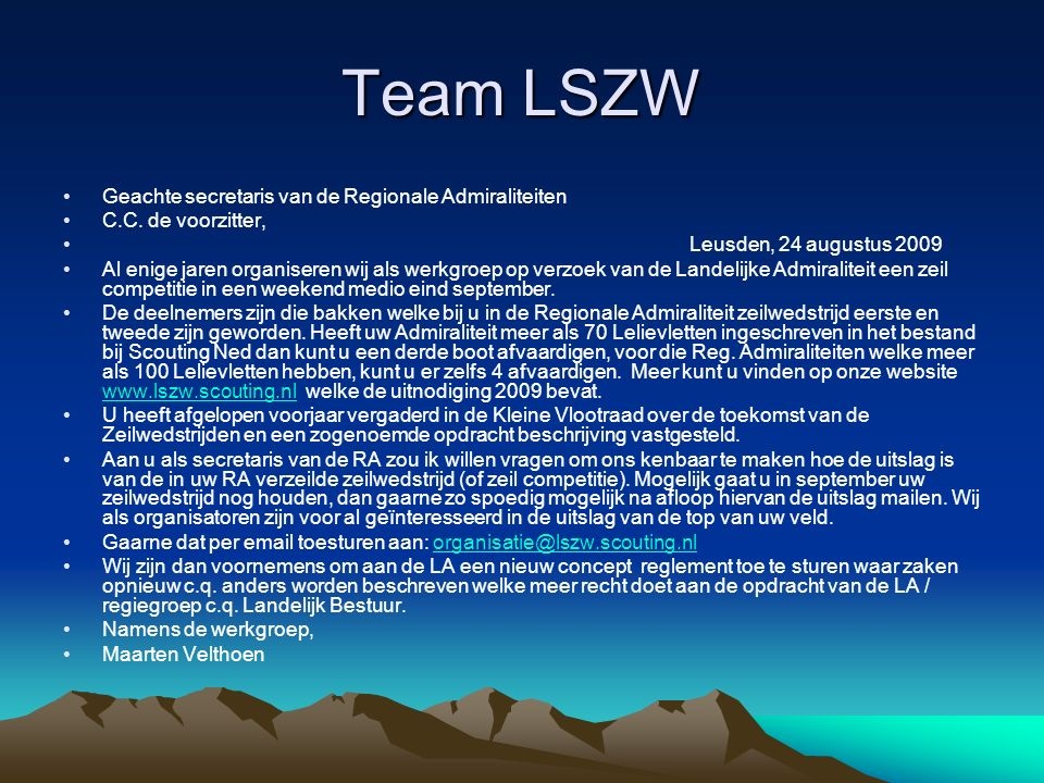 Team LSZW Geachte secretaris van de Regionale Admiraliteiten C.C. de voorzitter, Leusden, 24 augustus 2009 Al enige jaren organiseren wij als werkgroe